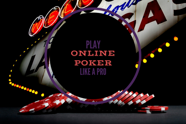 How to Play Poker Online Like a Pro?